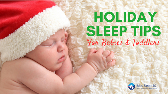 3a620da08 Holiday Sleep Tips for Babies and Toddlers
