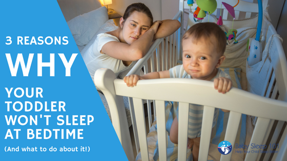 9b103d9ec 3 Reasons Your Toddler Won't Go To Sleep at Bedtime - Baby Sleep 101 ...